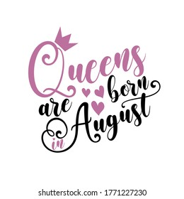 Queens are born in August - Vector illustration Hand drawn crown. Good for scrap booking, posters, greeting cards, banners, textiles, T-shirts, or gifts, clothes.