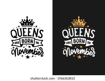 Queens are born in November hand drawn lettering. Birthday t-shirt design. Vector vintage illustration.