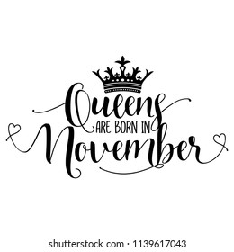 Queens are born in November - Typography illustration for kids or Birthday girls.  Good for scrap booking, posters, greeting cards, banners, textiles, T-shirts, or gifts, clothes