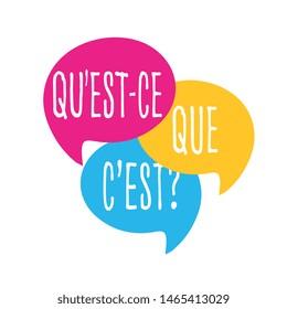 Qu'est-ce que c'est ? : What is it ? in French language on speech bubble