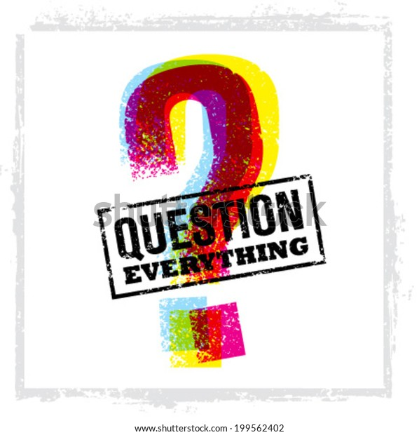 Question Everything Creative Vector Concept. Outstanding Motivation Quote