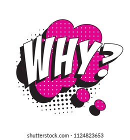 question why? in retro comic speech bubble with halftone dotted shadow