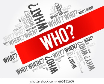 WHO? - Questions whose answers are considered basic in information gathering or problem solving, word cloud background