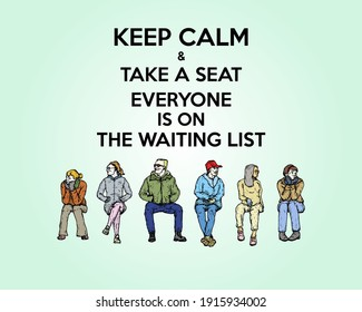A queue of seated people patiently waiting in a queue with the message: Keep Calm and take a seat, everyone is on the waiting list. Hand drawn vector illustration.