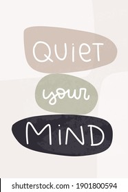 Quiet your mind psychology quote with abstract balancing stones. Yoga, mental health pactics vector hand lettering for use as poster or wall art.