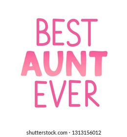 "Quote ""Best aunt ever."" Excellent holiday card. Vector illustration on white background with strokes of red ink. Mothers Day. Fashionable calligraphy. Trend print about mom."