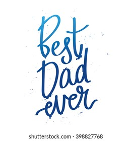 """Quote """"Best dad ever."""" Excellent holiday card. Vector illustration on white background. Father's Day. Fashionable calligraphy."""