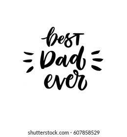 """Quote """"Best dad ever."""" Excellent holiday card. Vector illustration on white background. Father's Day. Modern hand lettering and calligraphy. For greeting card, poster, banner, printing, mailing"""