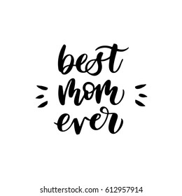 "Quote ""Best mom ever."" Excellent holiday card. Vector illustration on white background. Mother's Day. Modern hand lettering and calligraphy. For greeting card, poster, banner, printing, mailing"