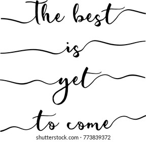 Quote - The best is yet to come