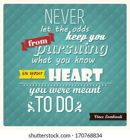Quote by Vince Lombardi, inspirational poster, typographical, Never let the odds keep you from pursuing what you know in your heart you were meant to do, vector illustration