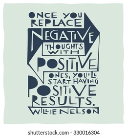 Quote calligraphy about positivity and negativity: Once you replace negative thoughts with positive ones, youâ??ll start having positive results