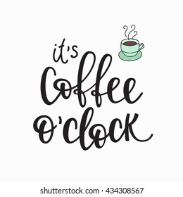 Quote coffee cup typography. Calligraphy style quote. Shop promotion motivation. Graphic design lifestyle lettering. Sketch hot drink mug inspiration vector. Its Coffee o clock
