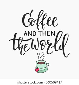 Quote coffee cup typography. Calligraphy style sign. Winter Hot Drink Shop promotion motivation. Graphic design lifestyle lettering. Sketch hot drink mug inspiration vector. Coffee and then the world