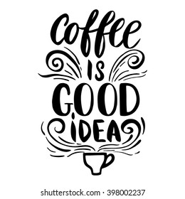 Quote. Coffee is good idea. Hand drawn typography poster. For greeting cards, Valentine day, wedding, posters, prints or home decorations.Vector illustration