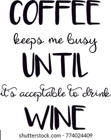 Quote - Coffee keeps me busy until it's acceptable to drink wine