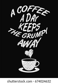 Quote Coffee Poster. A Coffee a Day Keeps the Grumpy Away. Chalk Calligraphy style. Shop Promotion Motivation Inspiration. Design Lettering.
