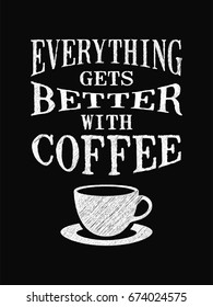 Quote coffee poster. Everything gets Better with Coffee. Chalk Calligraphy style. Shop Promotion Motivation Inspiration. Design Lettering.