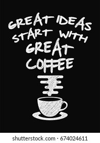 Quote coffee poster. Great Ideas Start with Great Coffee  Chalk Calligraphy style. Shop Promotion Motivation Inspiration. Design Lettering.
