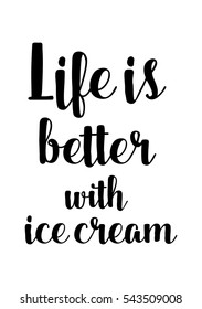 Quote Food calligraphy style. Hand lettering design element. Inspirational quote: Life is better with ice cream.