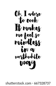 Quote food calligraphy style. Hand lettering design element. Inspirational quote: Oh, I adore to cook. It makes me feel so mindless in a worthwhile way.