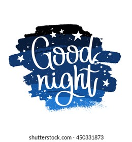 Quote Good night. The trend calligraphy. Vector illustration on white background with a smear of blue ink. Beautiful night sky and bright stars.