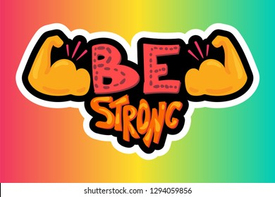 Quote hand drawn lettering. Be strong motivation. Bicep sticker illustration. Inspirational poster