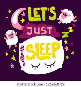 Quote hand drawn vector lettering. Let's just sleep phrase. Cute poster, banner cartoon illustration