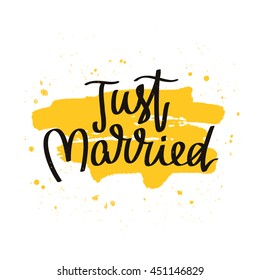 Quote Just married. The trend calligraphy. Vector illustration on white background with a smear of yellow ink. Great holiday gift card. The concept of wedding design.
