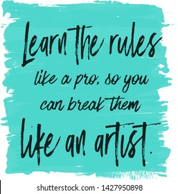 Quote - Learn the rules like a pro so you can break them like a artist