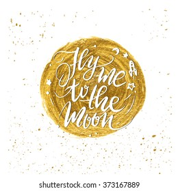 Quote lettering. Golden glitter acrylic brush background. Fly me to the moon