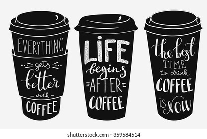 Quote lettering on coffee cup shape set. Calligraphy style Hot drinks shop promotion motivation. Graphic design typography. Everything gets better with coffee. Life begins