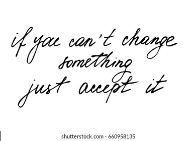 Quote lettering phrase calligraphy If you can't change something just accept it. Handwritten black text isolated on white background, vector. Each word is on the separate layer