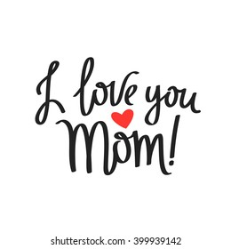 Quote I Love You Mom! Fashionable Calligraphy. Excellent Gift Card For  Motheru0027s Day.