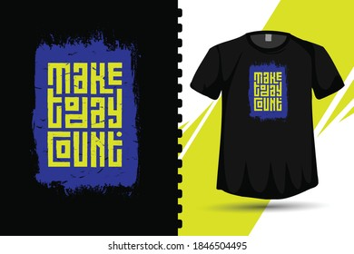 Quote Make today count, Trendy typography vertical design template for print t shirt fashion clothing poster and merchandise