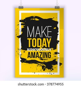 Quote Make today ridiculously amazing. Quote poster with paper background and black marker stain. Quote poster with paper background and black marker stain. Motivation quote for your business.