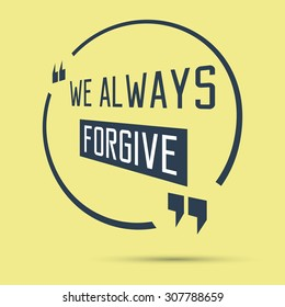 Quote motivation. We always forgive. Vector illustration.