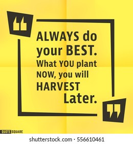 Quote motivational square template. Inspirational quotes box with slogan - Always do your best. What you plant now, you will harvest later. Vector illustration
