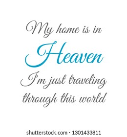 quote- My home is in Heaven. I'm just traveling through this world