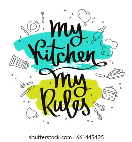 Quote My kitchen, my rules. Calligraphy. Vector illustration on white background with a smear of green and blue ink. Kitchen icons. Elements for design.