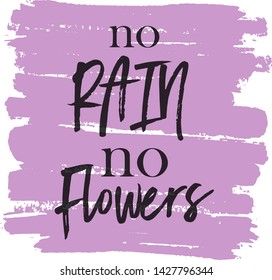 Quote - No Rain no Flowers With Abstract painted brush background