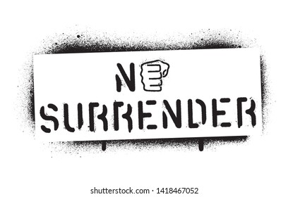 Quote ''No Surrender''. Sports and business motivational quote. Spray paint graffiti stencil. White background.