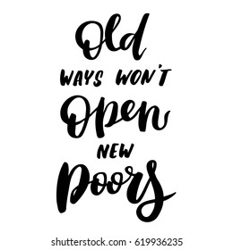"""Quote """"Old ways won't open new doors"""". Excellent inspirational and motivational quote. Vector illustration on white background. For greeting card, poster, banner, printing, mailing."""
