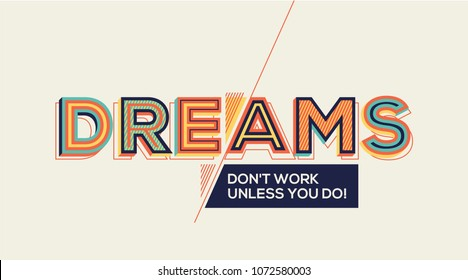 Quote on dreams. Modern typography design in Geometrical style. Design for wall graphics, typographic poster, advertisement, web design and office space graphics.