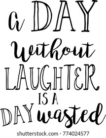 Quote on White - A day without laughter is a day wasted
