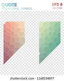 Quote right alt polygonal symbol, authentic mosaic style symbol. Uncommon low poly style, modern design.