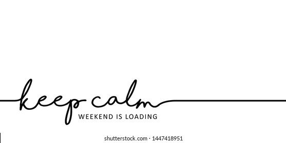 Quote slogan Keep calm weekend is loading Hello long weekend loading Vector fun funny icon icons sign signs symbool day keel calm happy weekend Happy lazy day Party Week end is coming Saturday Sunday