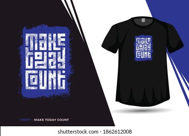 Quote Tshirt Make today count, Trendy typography vertical design template for print t shirt fashion clothing poster and merchandise