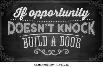 """Quote Typographical Background, vector design. """"If opportunity doesn'Â?Â?t knock, build a door"""". Chalkboard Style."""