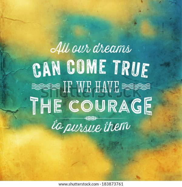 """Quote Typographical Background, vector design. """"All our dreams can come true if we have the courage to pursue them"""""""